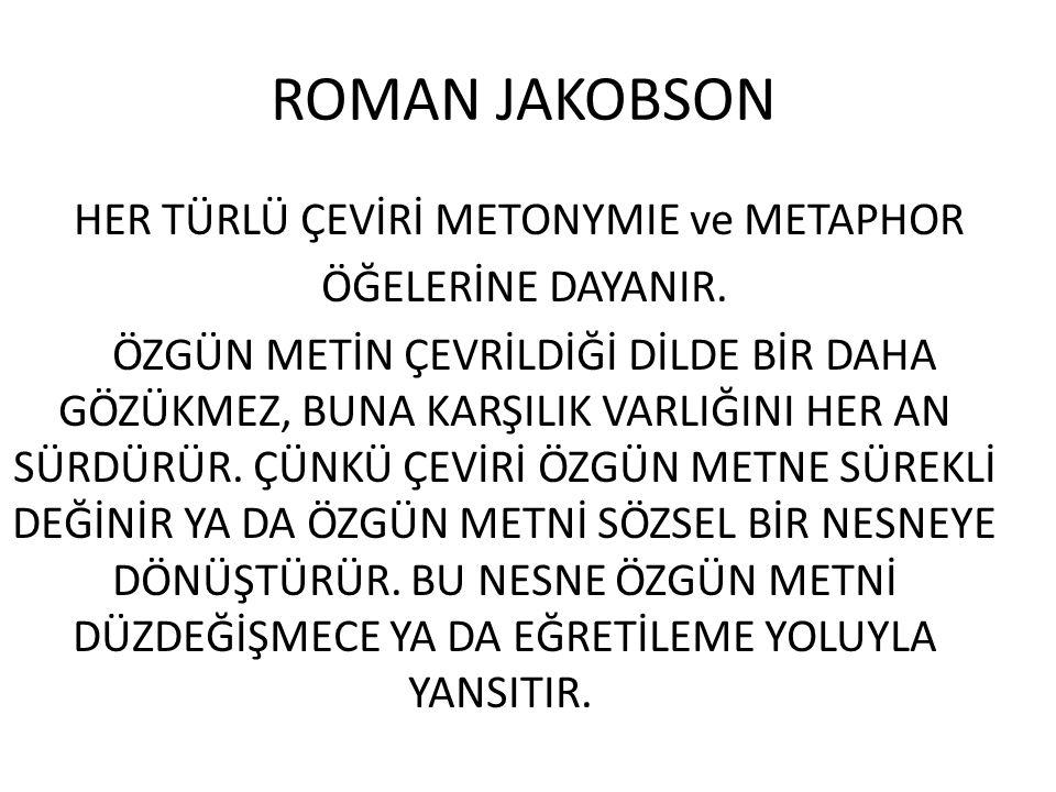 ROMAN JAKOBSON HER TÜRLÜ ÇEVİRİ METONYMIE ve METAPHOR ÖĞELERİNE DAYANIR.