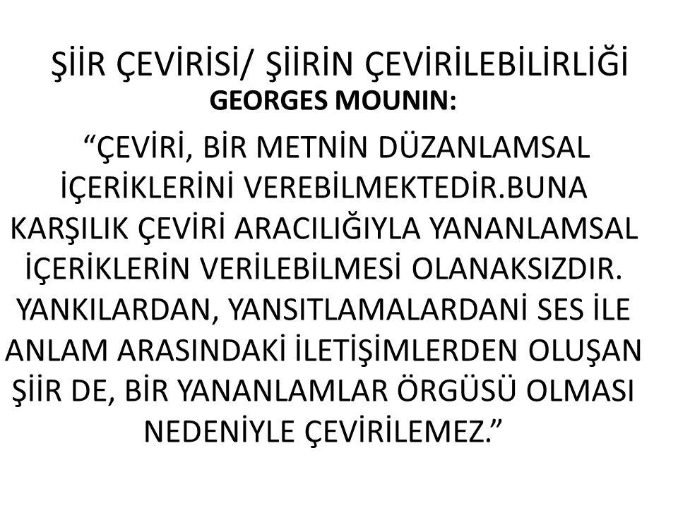 """ŞİİR ÇEVİRİSİ/ ŞİİRİN ÇEVİRİLEBİLİRLİĞİ GEORGES MOUNIN: """"ÇEVİRİ, BİR METNİN DÜZANLAMSAL İÇERİKLERİNİ VEREBİLMEKTEDİR.BUNA KARŞILIK ÇEVİRİ ARACILIĞIYLA"""