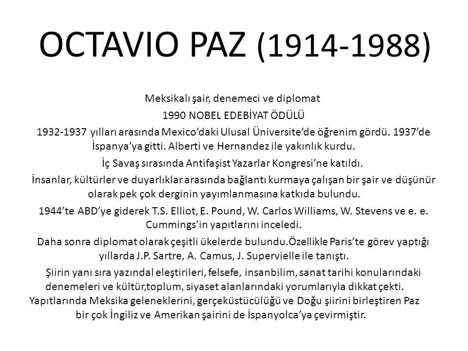 OCTAVIO PAZ (1914-1988) Meksikalı şair, denemeci ve diplomat 1990 NOBEL EDEBİYAT ÖDÜLÜ 1932-1937 yılları arasında Mexico'daki Ulusal Üniversite'de öğrenim gördü.