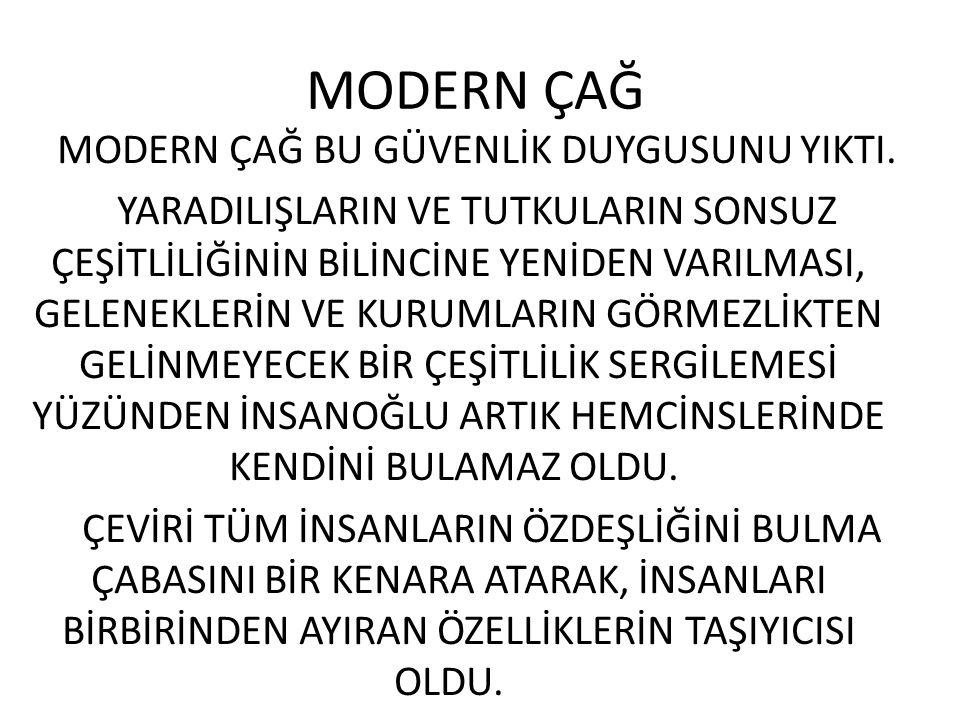 MODERN ÇAĞ MODERN ÇAĞ BU GÜVENLİK DUYGUSUNU YIKTI.