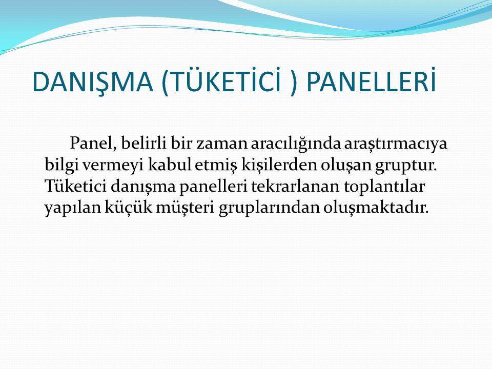 DANIŞMA (TÜKETİCİ ) PANELLERİ Panel, belirli bir zaman aracılığında araştırmacıya bilgi vermeyi kabul etmiş kişilerden oluşan gruptur.