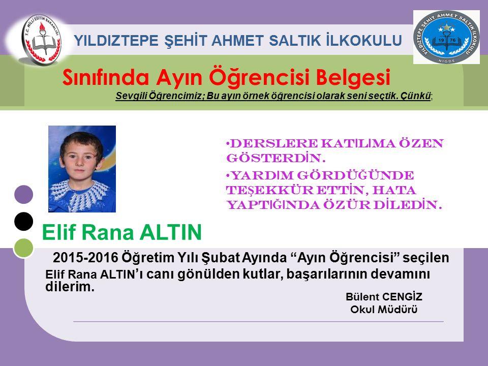 Elif Rana ALTIN Sınıfında Ayın Öğrencisi Belgesi Sevgili Öğrencimiz; Bu ayın örnek öğrencisi olarak seni seçtik. Çünkü; YILDIZTEPE ŞEHİT AHMET SALTIK