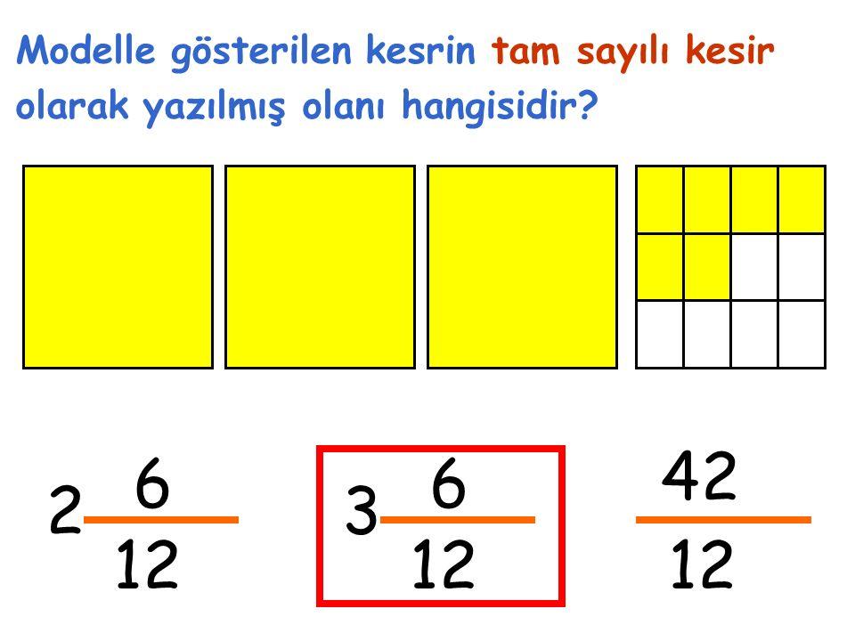 6 2 Modelle gösterilen kesrin tam sayılı kesir olarak yazılmış olanı hangisidir? 6 3 42 12