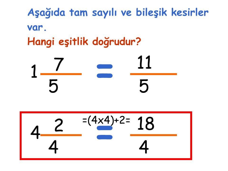 7 5 1 Aşağıda tam sayılı ve bileşik kesirler var. Hangi eşitlik doğrudur.