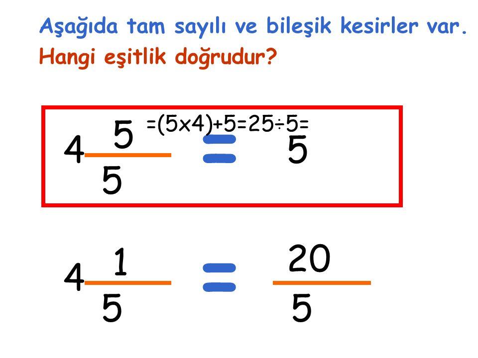 5 5 4 Aşağıda tam sayılı ve bileşik kesirler var. Hangi eşitlik doğrudur.