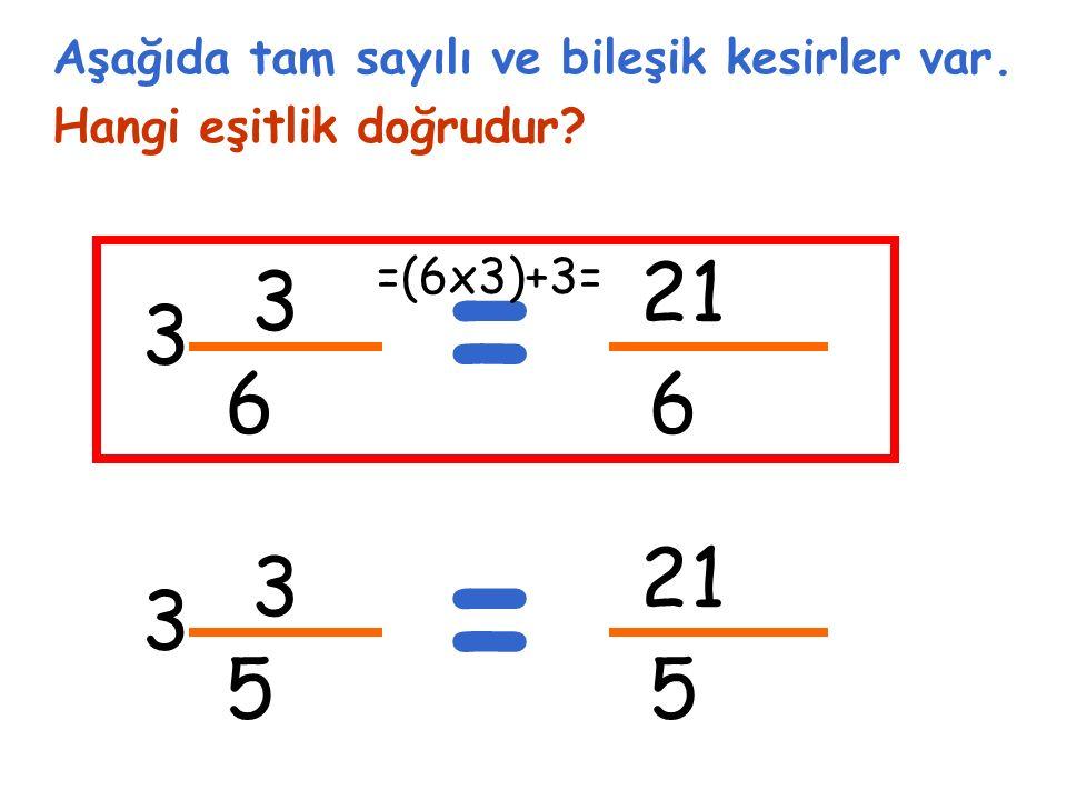 3 6 3 Aşağıda tam sayılı ve bileşik kesirler var. Hangi eşitlik doğrudur.