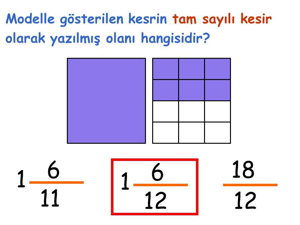 6 11 1 Modelle gösterilen kesrin tam sayılı kesir olarak yazılmış olanı hangisidir 6 12 1 18 12