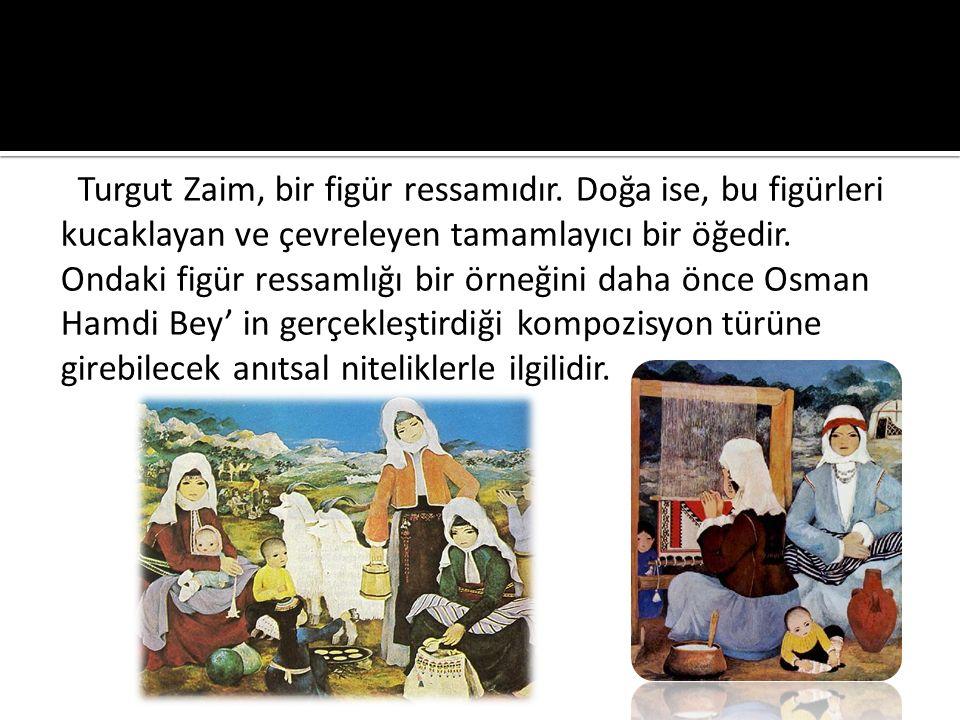 Turgut Zaim, bir figür ressamıdır.
