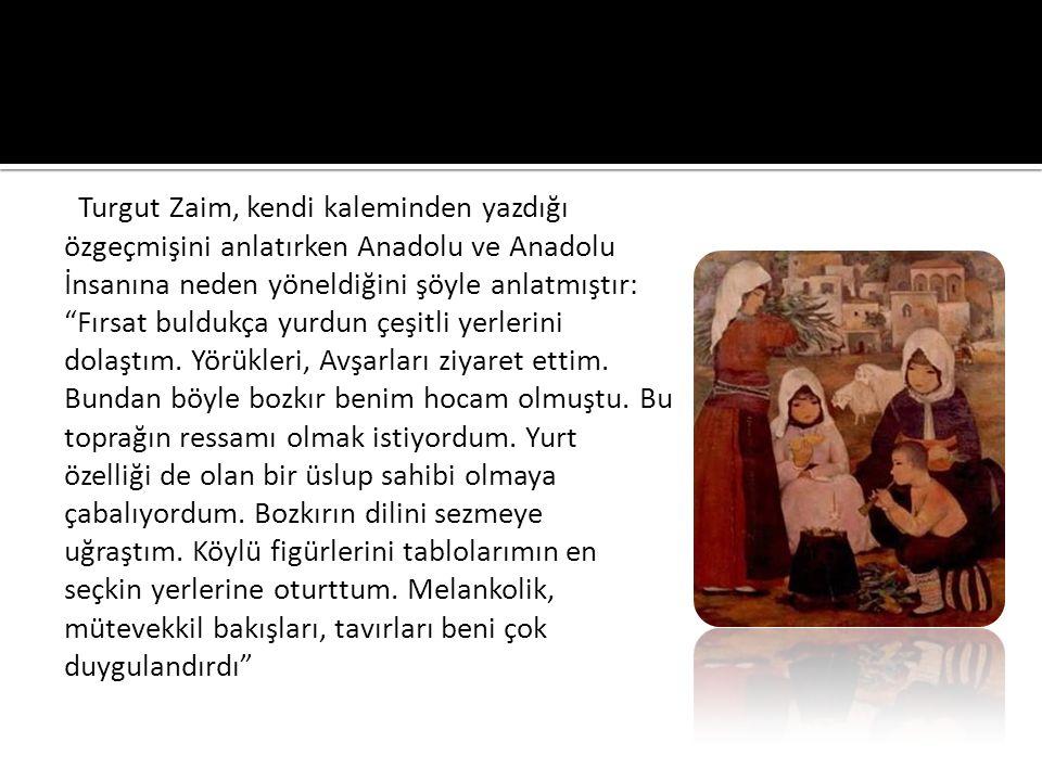Turgut Zaim, kendi kaleminden yazdığı özgeçmişini anlatırken Anadolu ve Anadolu İnsanına neden yöneldiğini şöyle anlatmıştır: Fırsat buldukça yurdun çeşitli yerlerini dolaştım.