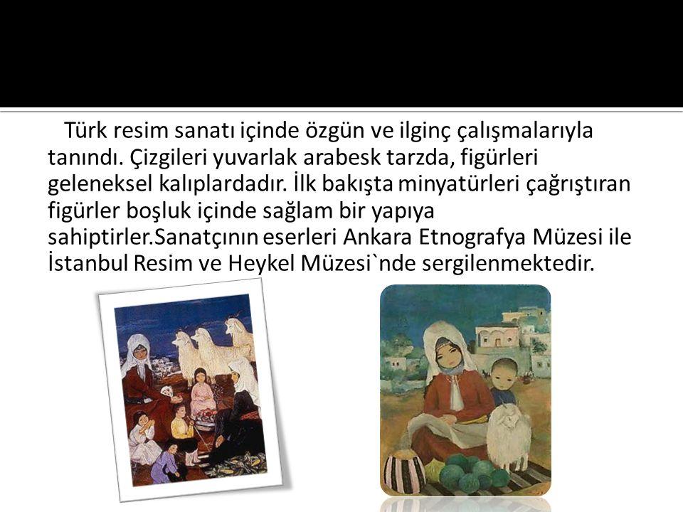 Türk resim sanatı içinde özgün ve ilginç çalışmalarıyla tanındı.