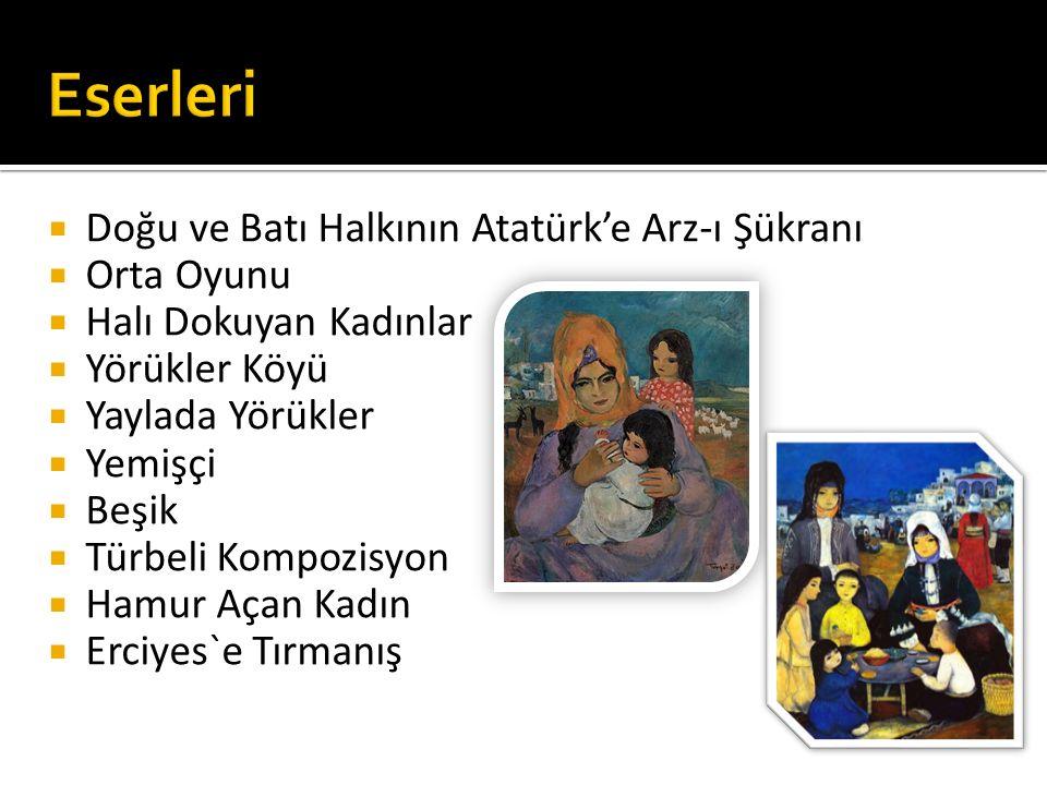  Doğu ve Batı Halkının Atatürk'e Arz-ı Şükranı  Orta Oyunu  Halı Dokuyan Kadınlar  Yörükler Köyü  Yaylada Yörükler  Yemişçi  Beşik  Türbeli Kompozisyon  Hamur Açan Kadın  Erciyes`e Tırmanış