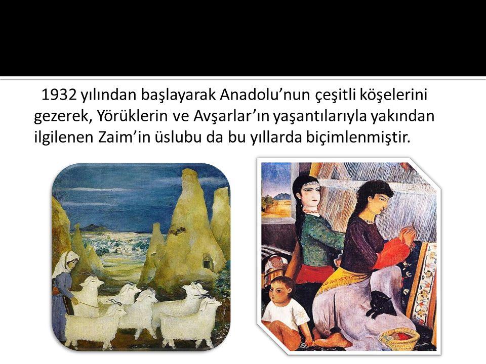 1932 yılından başlayarak Anadolu'nun çeşitli köşelerini gezerek, Yörüklerin ve Avşarlar'ın yaşantılarıyla yakından ilgilenen Zaim'in üslubu da bu yıllarda biçimlenmiştir.