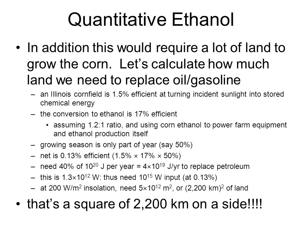 Quantitative Ethanol In addition this would require a lot of land to grow the corn.