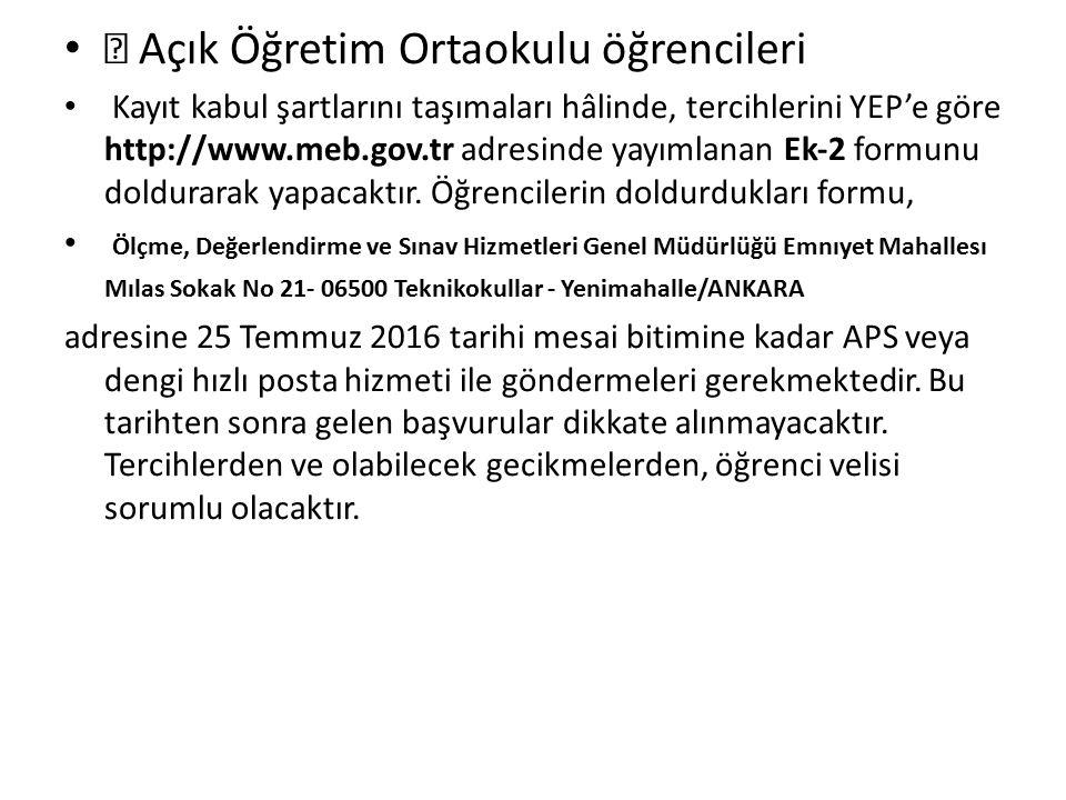  Açık Öğretim Ortaokulu öğrencileri Kayıt kabul şartlarını taşımaları hâlinde, tercihlerini YEP'e göre http://www.meb.gov.tr adresinde yayımlanan Ek‐2 formunu doldurarak yapacaktır.