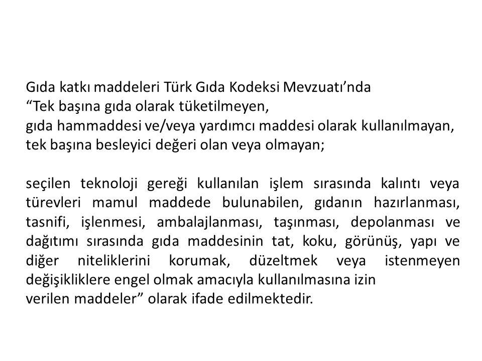 """Gıda katkı maddeleri Türk Gıda Kodeksi Mevzuatı'nda """"Tek başına gıda olarak tüketilmeyen, gıda hammaddesi ve/veya yardımcı maddesi olarak kullanılmaya"""