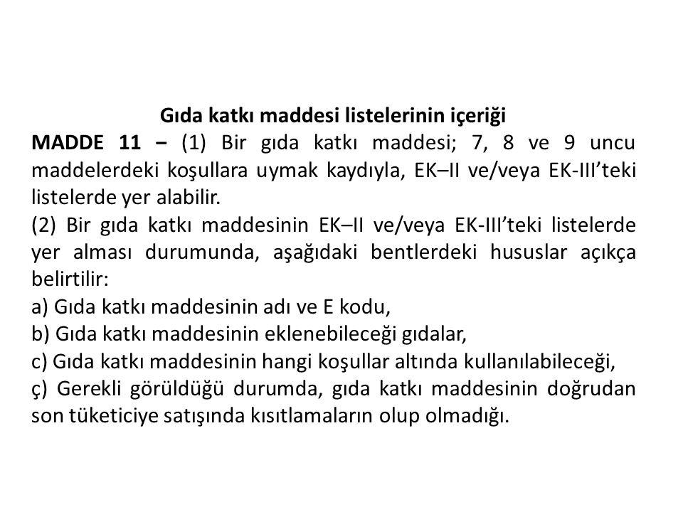 Gıda katkı maddesi listelerinin içeriği MADDE 11 ‒ (1) Bir gıda katkı maddesi; 7, 8 ve 9 uncu maddelerdeki koşullara uymak kaydıyla, EK–II ve/veya EK-