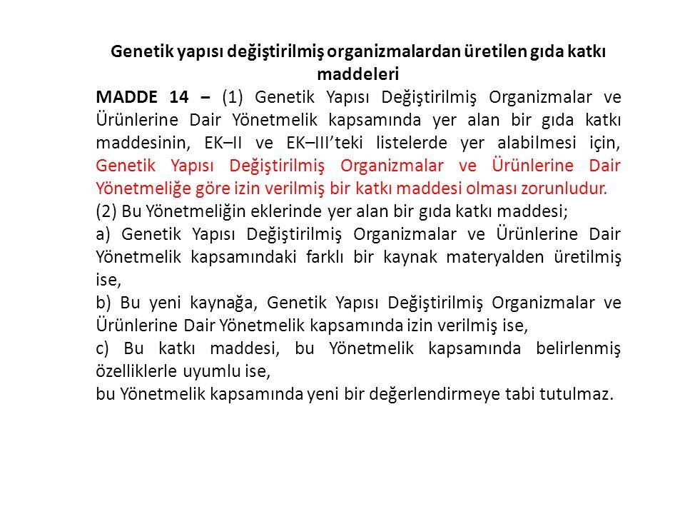 Genetik yapısı değiştirilmiş organizmalardan üretilen gıda katkı maddeleri MADDE 14 ‒ (1) Genetik Yapısı Değiştirilmiş Organizmalar ve Ürünlerine Dair