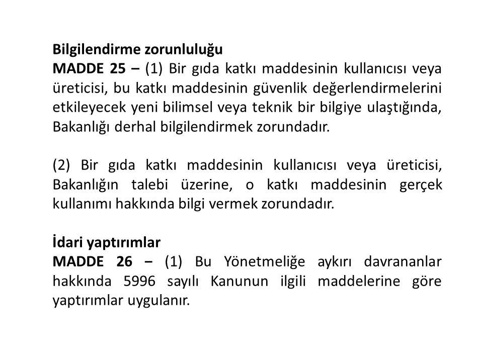 Bilgilendirme zorunluluğu MADDE 25 – (1) Bir gıda katkı maddesinin kullanıcısı veya üreticisi, bu katkı maddesinin güvenlik değerlendirmelerini etkile