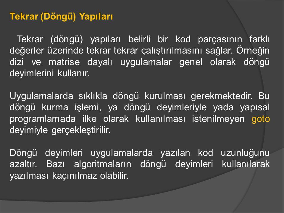 Tekrar (Döngü) Yapıları Döngü deyimleri kendi içerisinde iki sınıfa ayrılır.