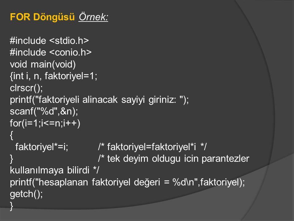 FOR Döngüsü Örnek: #include main() { char letter; for( letter = A ; letter <= 'Z ; letter = letter + 1 ) { printf( %c , letter); } Örnek program çıktısı A B C D E …