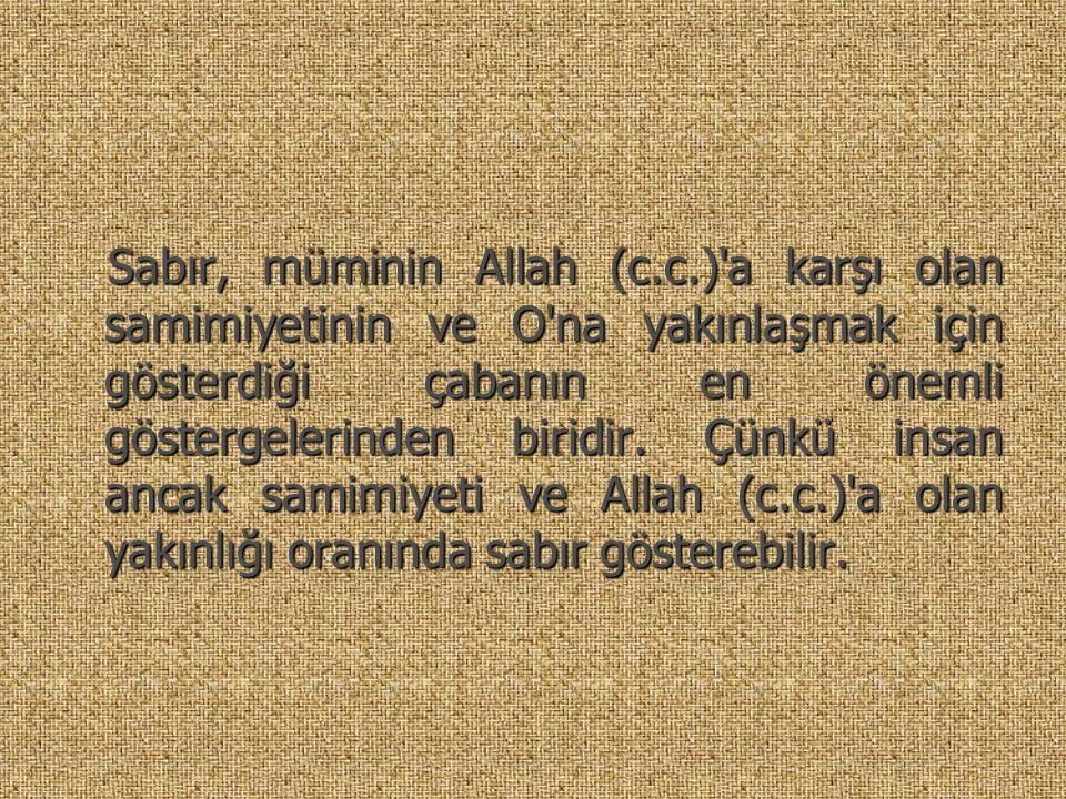 Sabır, müminin Allah (c.c.) a karşı olan samimiyetinin ve O na yakınlaşmak için gösterdiği çabanın en önemli göstergelerinden biridir.