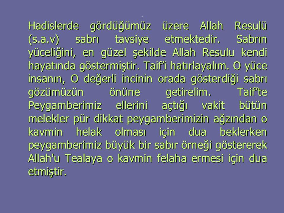 Hadislerde gördüğümüz üzere Allah Resulü (s.a.v) sabrı tavsiye etmektedir.
