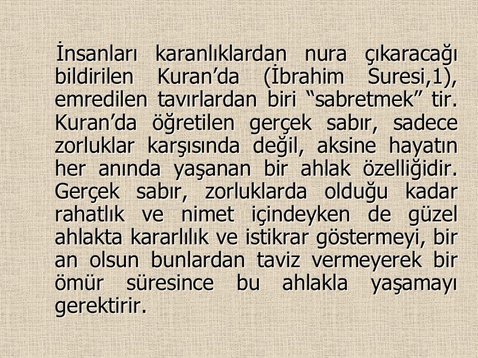 İnsanları karanlıklardan nura çıkaracağı bildirilen Kuran'da (İbrahim Suresi,1), emredilen tavırlardan biri sabretmek tir.