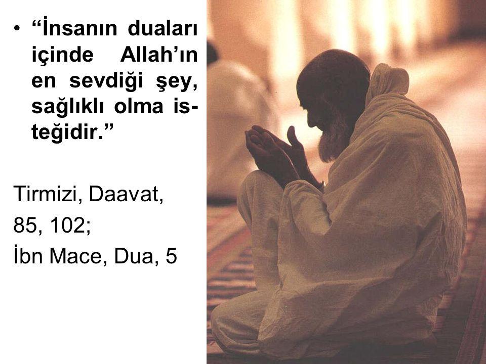 """""""İnsanın duaları içinde Allah'ın en sevdiği şey, sağlıklı olma is- teğidir."""" Tirmizi, Daavat, 85, 102; İbn Mace, Dua, 5"""