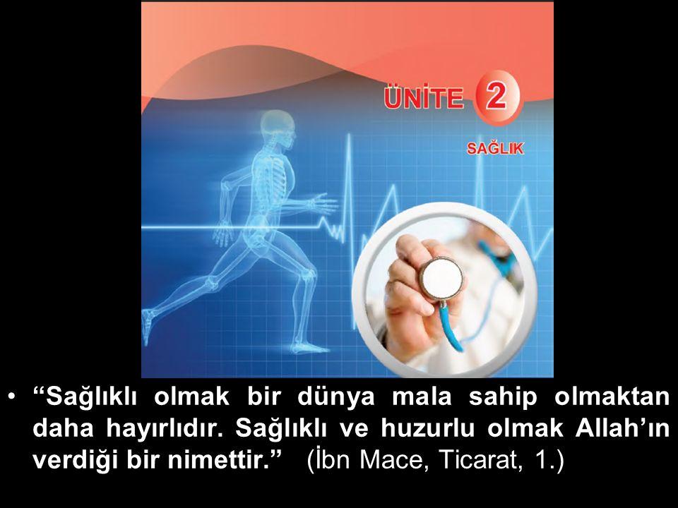 """""""Sağlıklı olmak bir dünya mala sahip olmaktan daha hayırlıdır. Sağlıklı ve huzurlu olmak Allah'ın verdiği bir nimettir."""" (İbn Mace, Ticarat, 1.)"""
