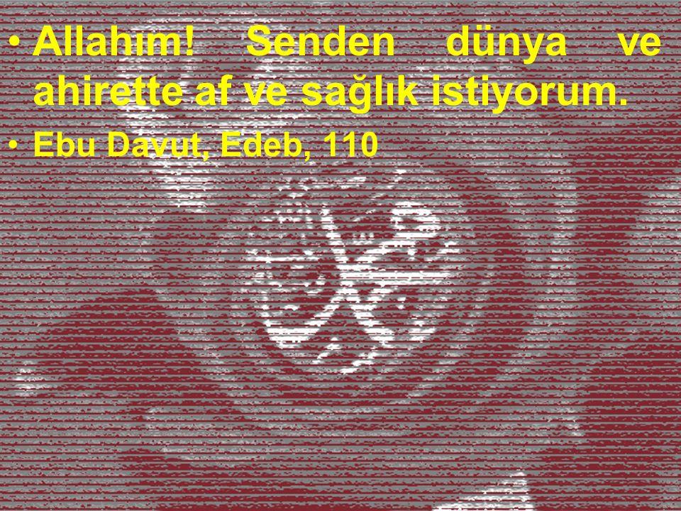 Allahım! Senden dünya ve ahirette af ve sağlık istiyorum. Ebu Davut, Edeb, 110