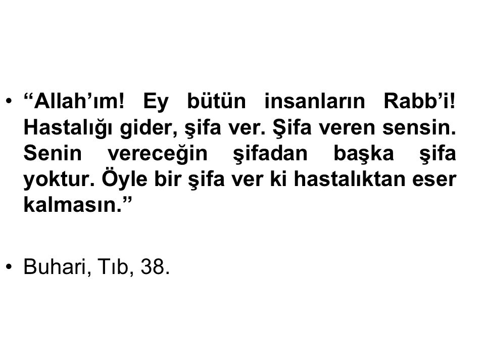 Allah'ım. Ey bütün insanların Rabb'i. Hastalığı gider, şifa ver.