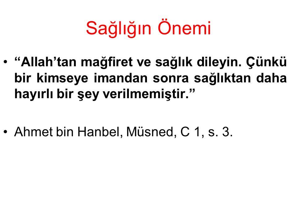 """Sağlığın Önemi """"Allah'tan mağfiret ve sağlık dileyin. Çünkü bir kimseye imandan sonra sağlıktan daha hayırlı bir şey verilmemiştir."""" Ahmet bin Hanbel,"""