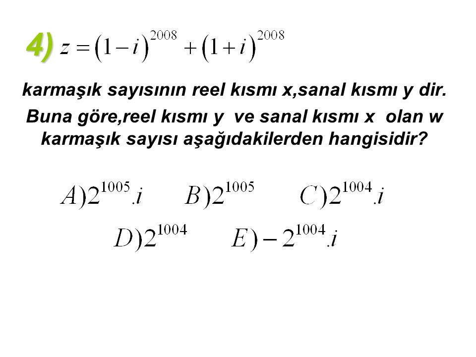 4) karmaşık sayısının reel kısmı x,sanal kısmı y dir. Buna göre,reel kısmı y ve sanal kısmı x olan w karmaşık sayısı aşağıdakilerden hangisidir?