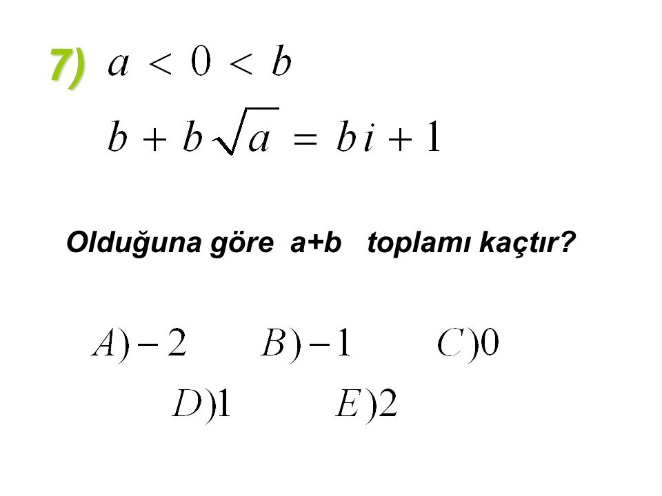 7) Olduğuna göre a+b toplamı kaçtır?