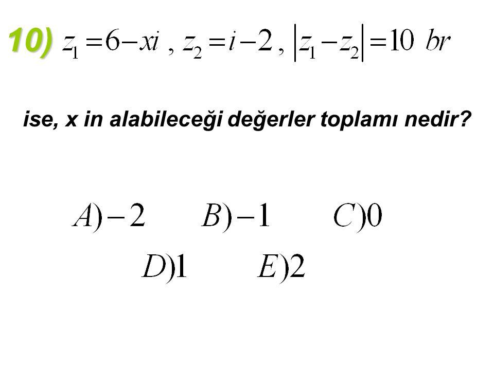 10) ise, x in alabileceği değerler toplamı nedir?