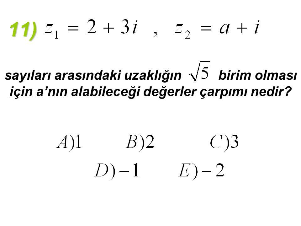 11) sayıları arasındaki uzaklığın birim olması için a'nın alabileceği değerler çarpımı nedir