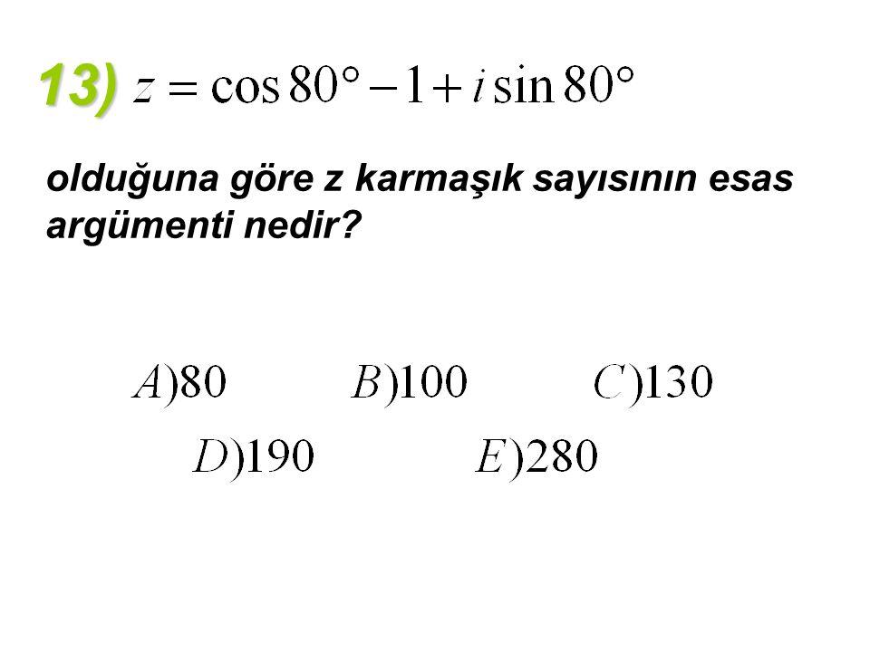 13) olduğuna göre z karmaşık sayısının esas argümenti nedir