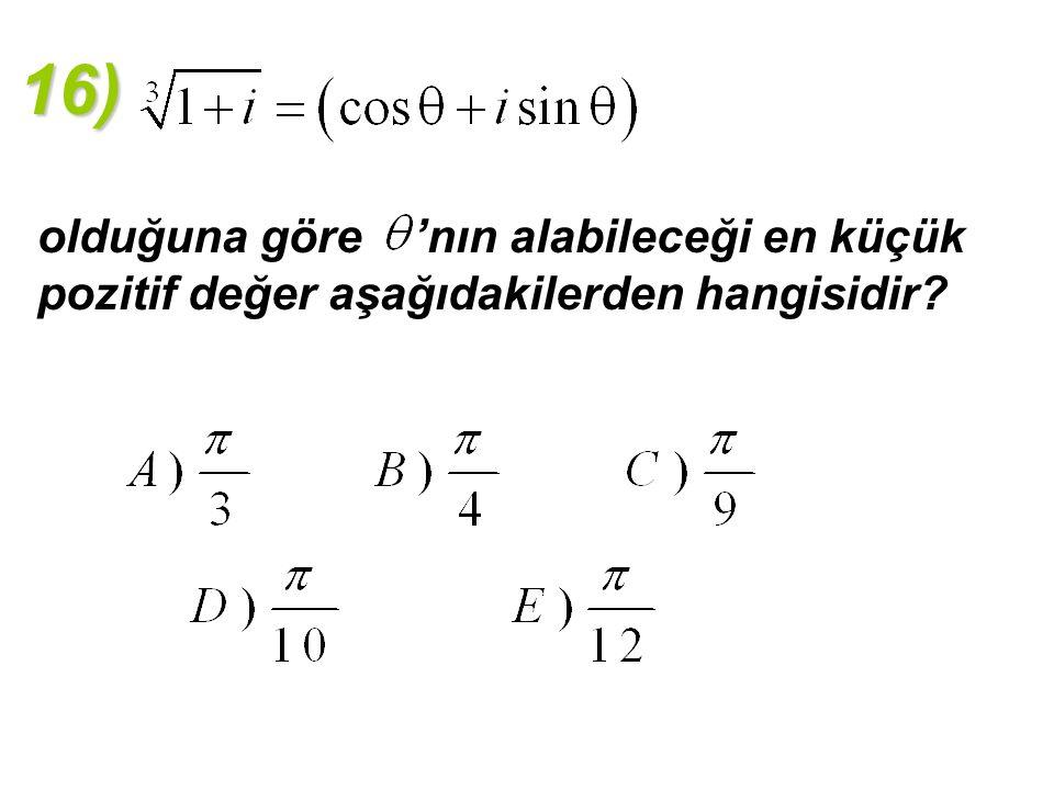 16) olduğuna göre 'nın alabileceği en küçük pozitif değer aşağıdakilerden hangisidir?