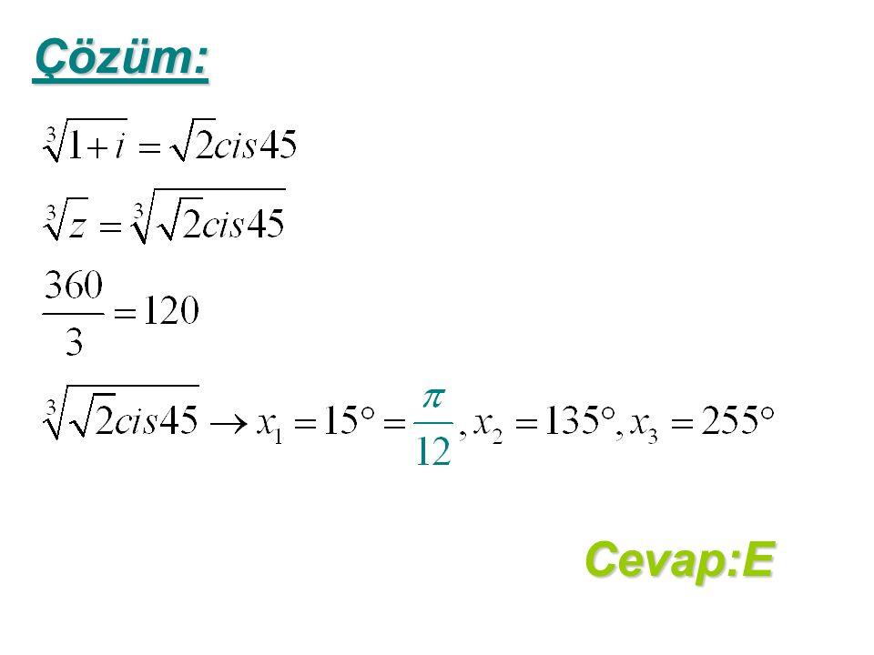 Çözüm:Cevap:E