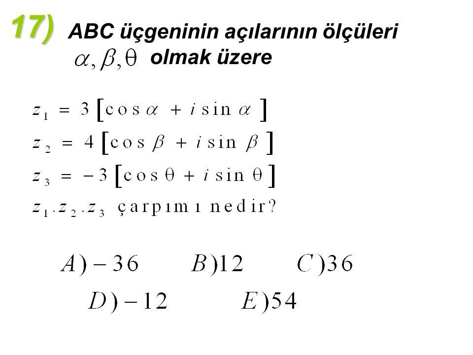 17) ABC üçgeninin açılarının ölçüleri olmak üzere