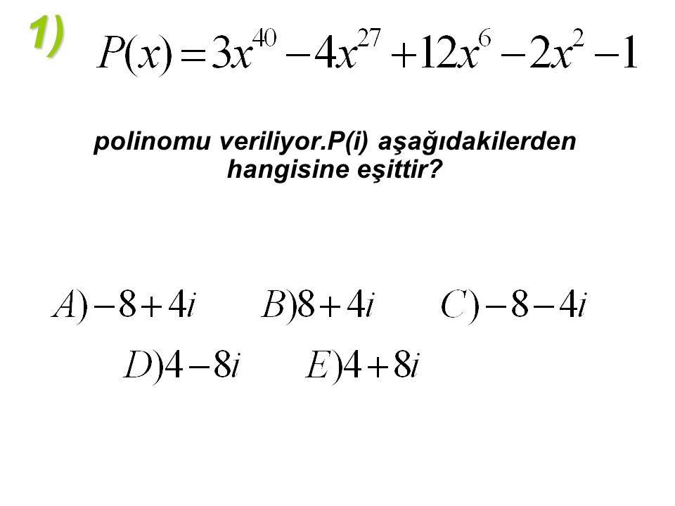 1) polinomu veriliyor.P(i) aşağıdakilerden hangisine eşittir?
