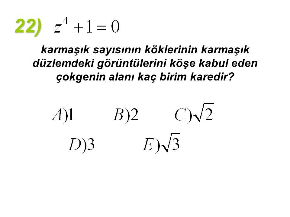 22) karmaşık sayısının köklerinin karmaşık düzlemdeki görüntülerini köşe kabul eden çokgenin alanı kaç birim karedir?