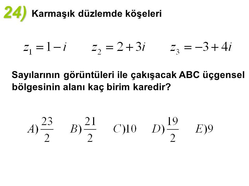 24) Karmaşık düzlemde köşeleri Sayılarının görüntüleri ile çakışacak ABC üçgensel bölgesinin alanı kaç birim karedir