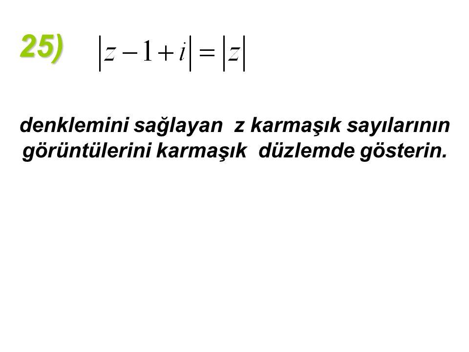 25) denklemini sağlayan z karmaşık sayılarının görüntülerini karmaşık düzlemde gösterin.
