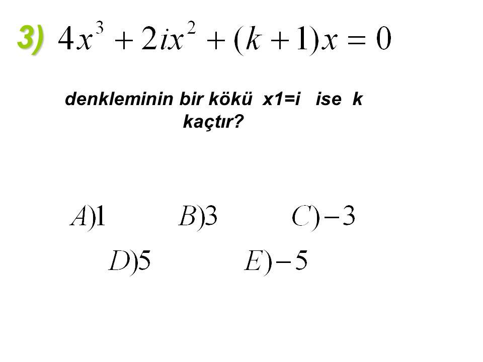 3) denkleminin bir kökü x1=i ise k kaçtır?