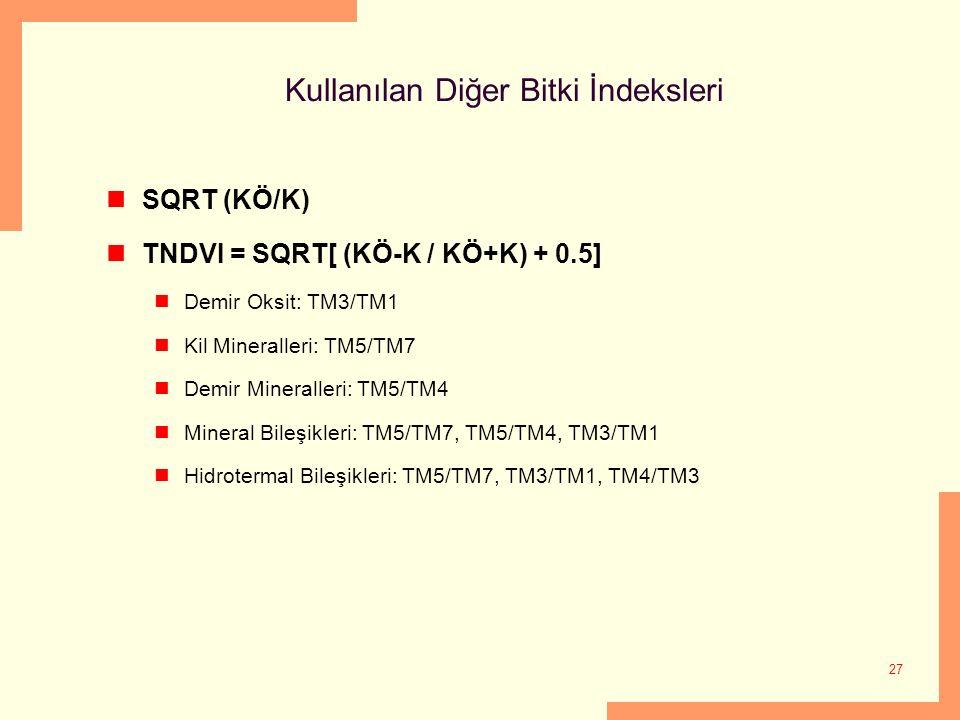 27 Kullanılan Diğer Bitki İndeksleri SQRT (KÖ/K) TNDVI = SQRT[ (KÖ-K / KÖ+K) + 0.5] Demir Oksit: TM3/TM1 Kil Mineralleri: TM5/TM7 Demir Mineralleri: T