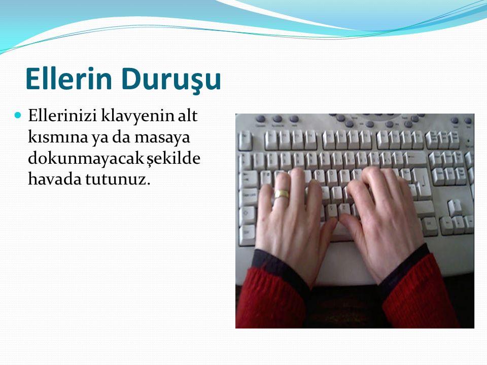 Ellerin Duruşu Ellerinizi klavyenin alt kısmına ya da masaya dokunmayacak şekilde havada tutunuz.