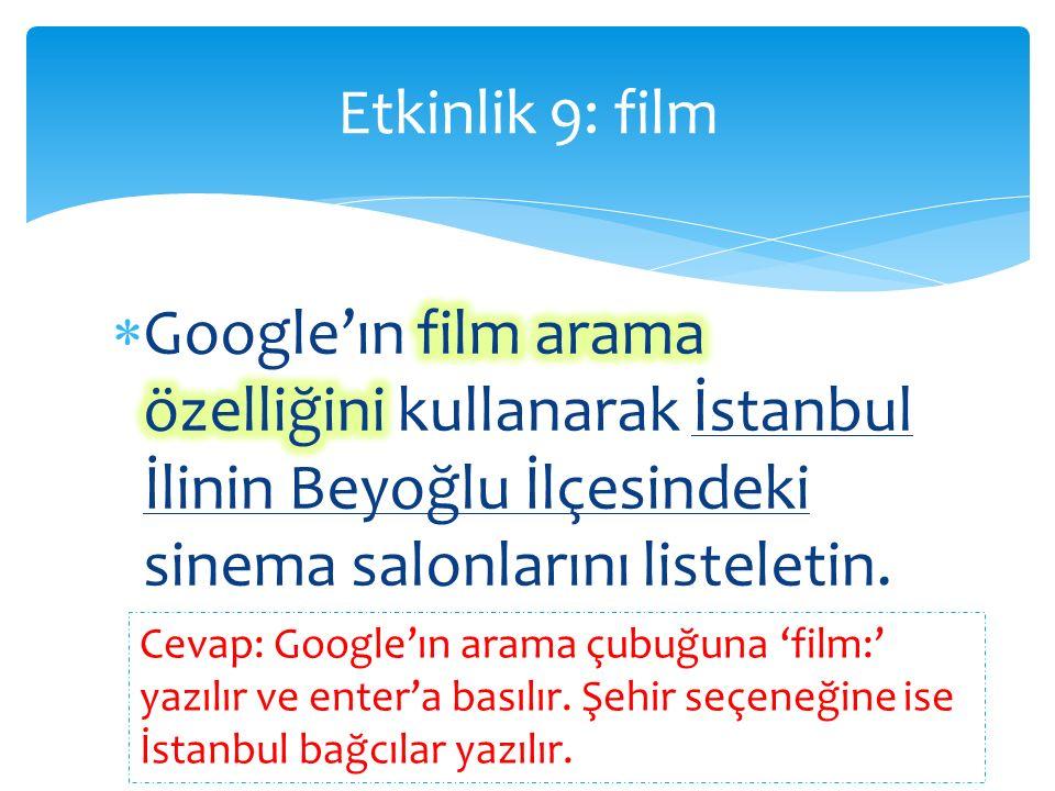 Etkinlik 9: film Cevap: Google'ın arama çubuğuna 'film:' yazılır ve enter'a basılır.