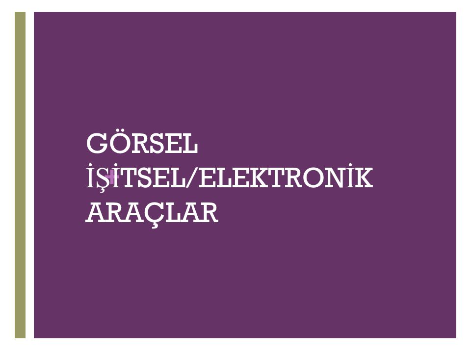 + GÖRSEL İŞİ TSEL/ELEKTRON İ K ARAÇLAR