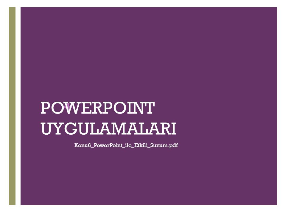 + POWERPOINT UYGULAMALARI Konu6_PowerPoint_ile_Etkili_Sunum.pdf